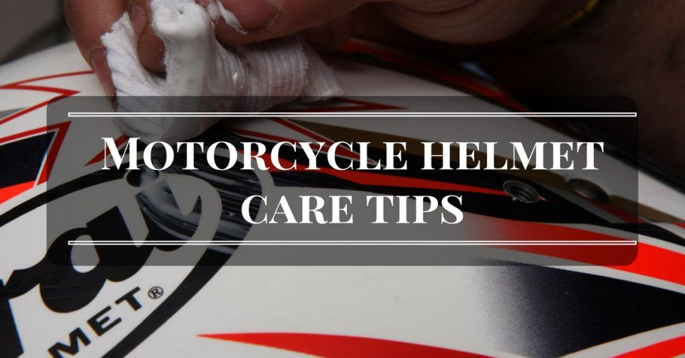 Motorcycle helmet care tips